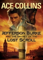 Jefferson Burke and the Secret of the Lost Scroll by Ace Collins