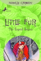 Little Fur #1: The Legend Begins by Isobelle Carmody