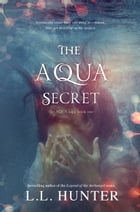 The Aqua Secret by L.L Hunter