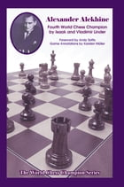 Alexander Alekhine: Fourth World Chess Champion by Isaak Linder