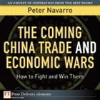 The Coming China Trade and Economic Wars: How to Fight and Win Them by Peter Navarro
