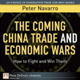 Book The Coming China Trade and Economic Wars: How to Fight and Win Them by Peter Navarro