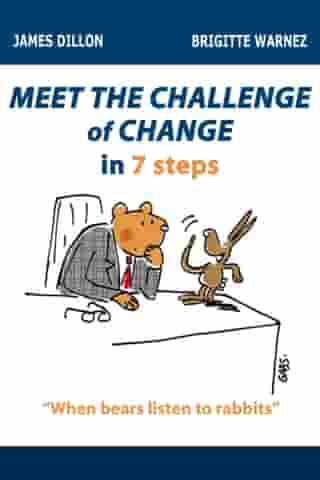 Meet the Challenge of Change in 7 Steps (When Bears Listen to Rabbits) by James Dillon