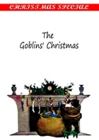The Goblins' Christmas [Christmas Summary Classics] by Elizabeth Anderson