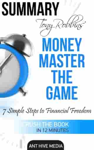 Tony Robbins' Money Master the Game: 7 Simple Steps to Financial Freedom , Summary by Ant Hive Media