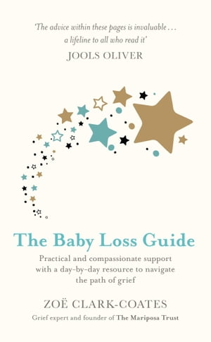 The Baby Loss Guide: Practical and compassionate support with a day-by-day resource to navigate the path of grief by Zoë Clark-Coates