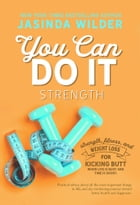 You Can Do It: Strength by Jasinda Wilder