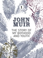 The Story of my Boyhood and Youth: An early years biography of a pioneering environmentalist by John Muir