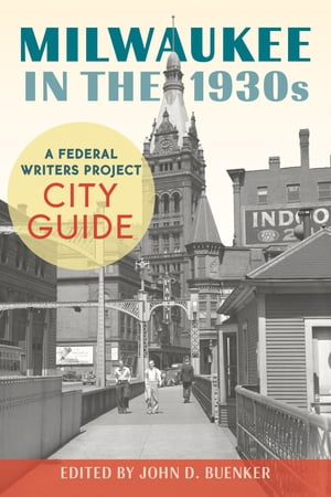 Milwaukee in the 1930s A Federal Writers Project City Guide