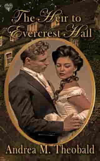 The Heir to Evercrest Hall by Andrea M. Theobald