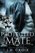 Protected Mate: Catamount Lion Shifters, Book 1 by J.H. Croix