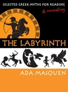 The Labyrinth: Selected Greek Myths for Reading and Remaking by Ada Masquen