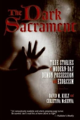 Book The Dark Sacrament: True Stories of Modern-Day Demon Possession and Exorcism by David Kiely