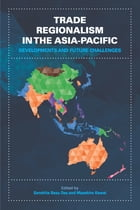 Trade Regionalism in the Asia-Pacific: Developments and Future Challenges by Sanchita Basu Das