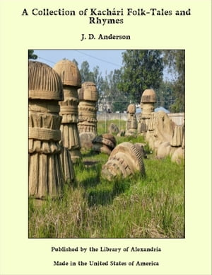 A Collection of Kachári Folk-Tales and Rhymes by J. D. Anderson