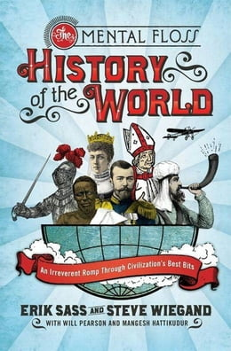 Book The Mental Floss History of the World: An Irreverent Romp Through Civilization's Best Bits by Erik Sass