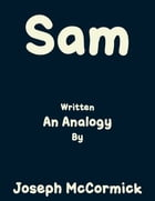 Sam: (An Analogy) by Joseph McCormick