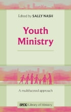 Youth Ministry: A multifaceted approach by The Revd Dr Sally Nash