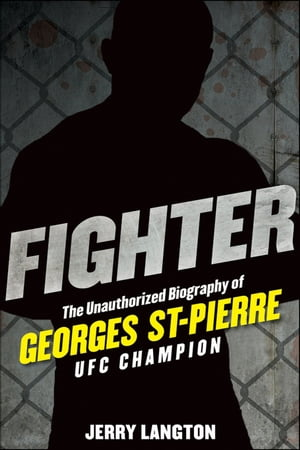 Fighter: The Unauthorized Biography of Georges St-Pierre,  UFC Champion: The Unauthorized Biography of Georges St-Pierre,  UFC Champion