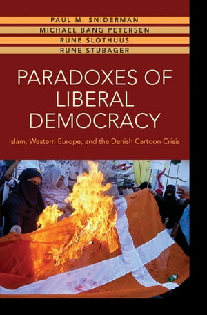 Paradoxes of Liberal Democracy Islam,  Western Europe,  and the Danish Cartoon Crisis