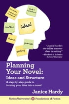 Planning Your Novel: Ideas and Structure by Janice Hardy