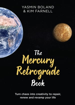 The Mercury Retrograde Book: Turn Chaos into Creativity to Repair, Renew and Revamp Your Life by Yasmin Boland