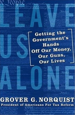 Book Leave Us Alone: America's New Governing Majority by Grover Norquist