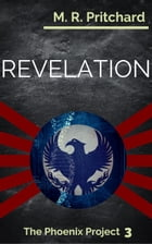 Revelation: The Phoenix Project, #3 by M. R. Pritchard