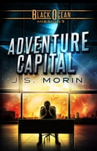Adventure Capital: Mission 9 by J.S. Morin