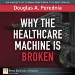 Book Why the Healthcare Machine is Broken by Douglas A. Perednia