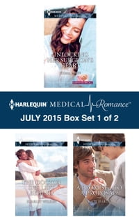 Harlequin Medical Romance July 2015 - Box Set 1 of 2: Unlocking Her Surgeon's Heart\The Doctor She…