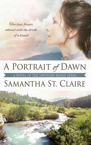 A Portrait of Dawn: The Sawtooth Range, #5 by Samantha St. Claire