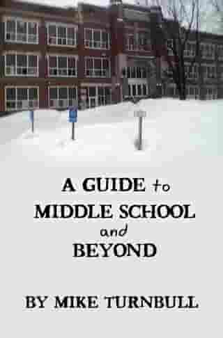 A Guide to Middle School and Beyond by Michael Turnbull