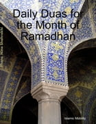 Daily Duas for the Month of Ramadhan by Islamic Mobility