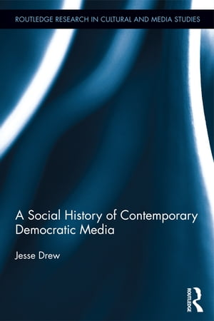 A Social History of Contemporary Democratic Media