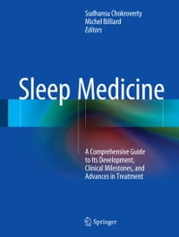 Sleep Medicine: A Comprehensive Guide to Its Development, Clinical Milestones, and Advances in…