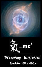 Qi=mc2: Gnosis: Planetary Initiation by Michelle Christides