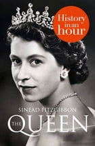 The Queen: History in an Hour by Sinead Fitzgibbon