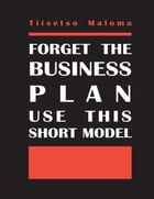 Forget the Business Plan Use This Short Model by Tiisetso Maloma