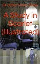 A Study in Scarlet (Illustrated) by Sir Arthur Conan Doyle