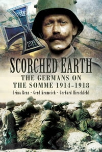 Scorched Earth: The Germans on the Somme 1914-18