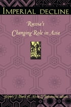 Imperial Decline: Russia's Changing Role in Asia by Alvin Z. Rubinstein