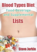 Blood Types Diet: Food, Beverage and Supplemental Lists