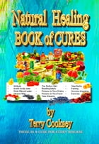 Natural Healing BOOK of CURES: There Is A Cure For Every Disease by Terry Cooksey