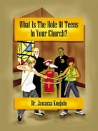 What Is the Role of Teens in Your Church? by Dr. Jawanza Kunjufu