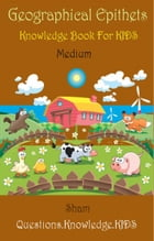 Geographical Epithets: Knowledge Book For Kids Medium Level by Sham