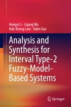 Analysis and Synthesis for Interval Type-2 Fuzzy-Model-Based Systems by Hak-Keung Lam