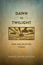 Dawn to Twilight: New and Selected Poems