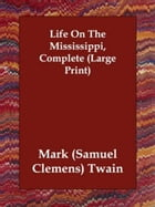 Life On The Mississippi, Complete by Mark Twain (Samuel Clemens)
