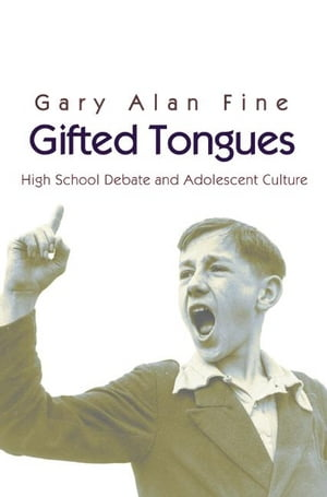 Gifted Tongues High School Debate and Adolescent Culture